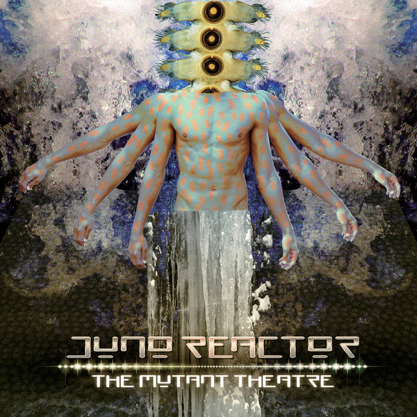Juno Reactor The Mutant Theatre - Juno Reactor ‎– The Mutant Theatre