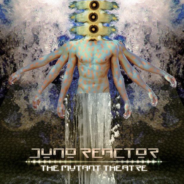 Juno Reactor The Mutant Theatre 620x620 - Juno Reactor – The Mutant Theatre